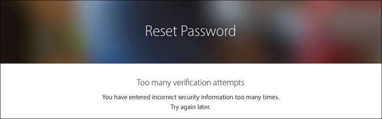Screenshot of Reset Password screen with the message: Too many verification attempts. You have entered incorrect security information too many times. Try again later.